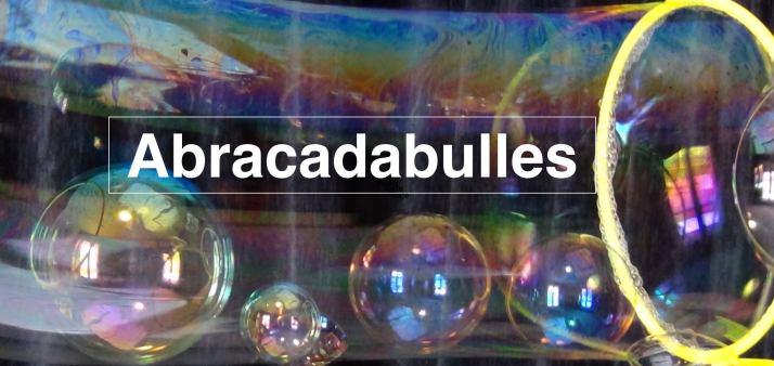 Abracadabulles La Féérie Des Bulles De Savon En Spectacle